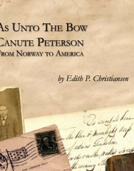 As Unto the Bow: Canute Peterson, From Norway to America, coil bound